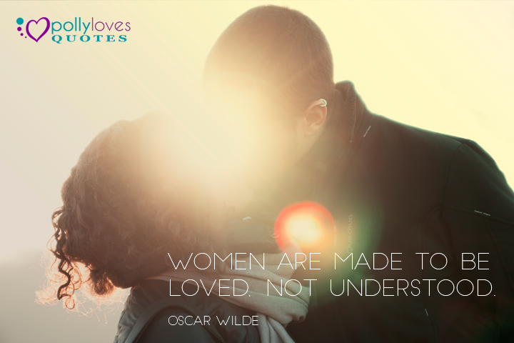 Women are made to be loved, not understood1