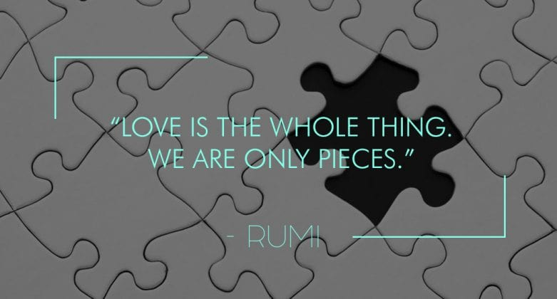 Love is the whole thing we are only pieces.