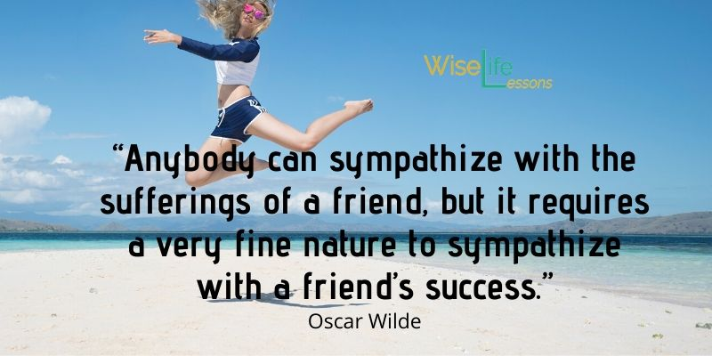 """""""Anybody can sympathize with the sufferings of a friend, but it requires a very fine nature to sympathize with a friend's success."""""""