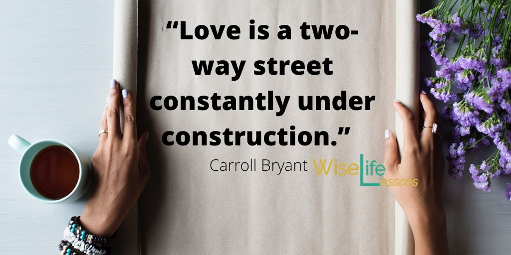 """Love is a two-way street constantly under construction."""""""