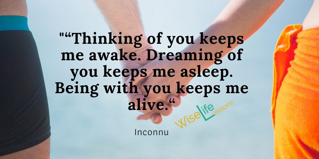 """""""Thinking of you keeps me awake. Dreaming of you keeps me asleep. Being with you keeps me alive."""""""
