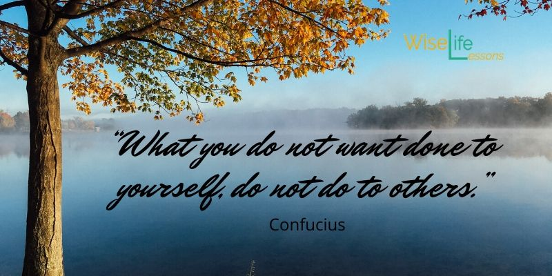 """""""What you do not want done to yourself, do not do to others."""""""
