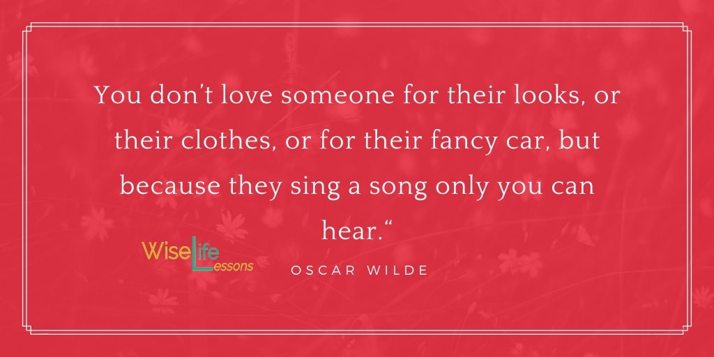 """""""You don't love someone for their looks, or their clothes, or for their fancy car, but because they sing a song only you can hear."""