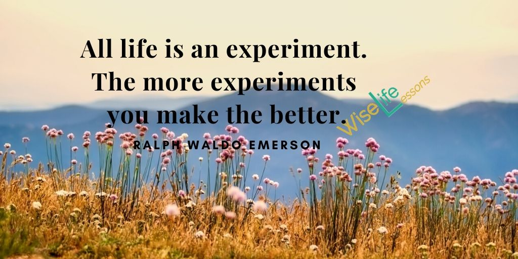 All life is an experiment. The more experiments you make the better