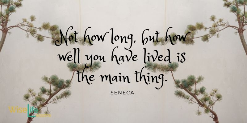 Not how long, but how well you have lived is the main thing.