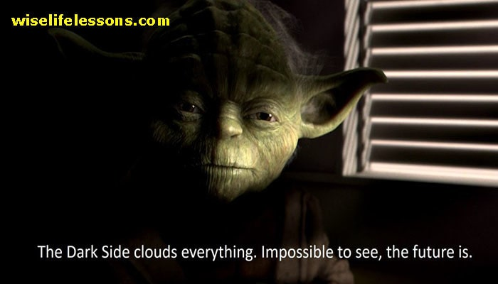 The dark side clouds everything. Impossible to see the future is