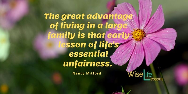 The great advantage of living in a large family is that early lesson of life's essential unfairness.