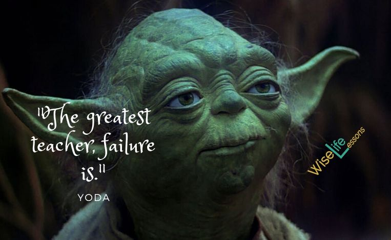 The greatest teacher, failure is.