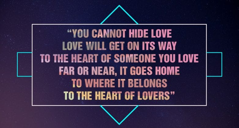 You cannot hide love, love will get on its way to the heart of someone you love far or near, it goes home to where it belongs to the heart of lovers.