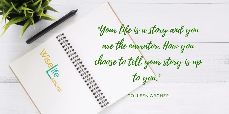 Your life is a story and you are the narrator. How you choose to tell your story is up to you.