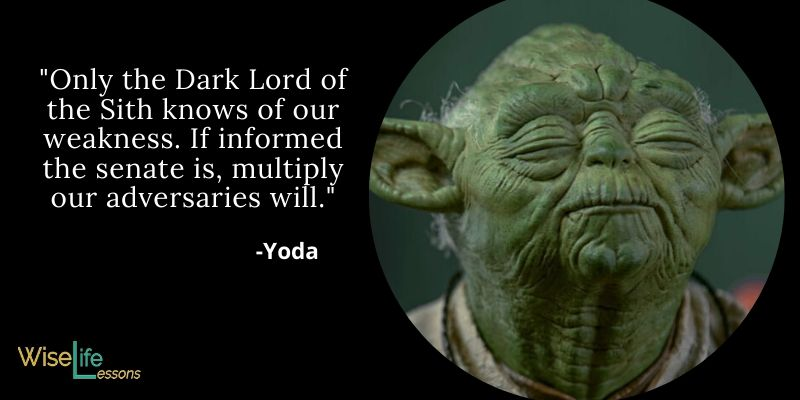 Only the Dark Lord of the Sith knows of our weakness. If informed the senate is, multiply our adversaries will.