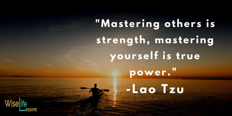 Mastering others is strength, mastering yourself is true power