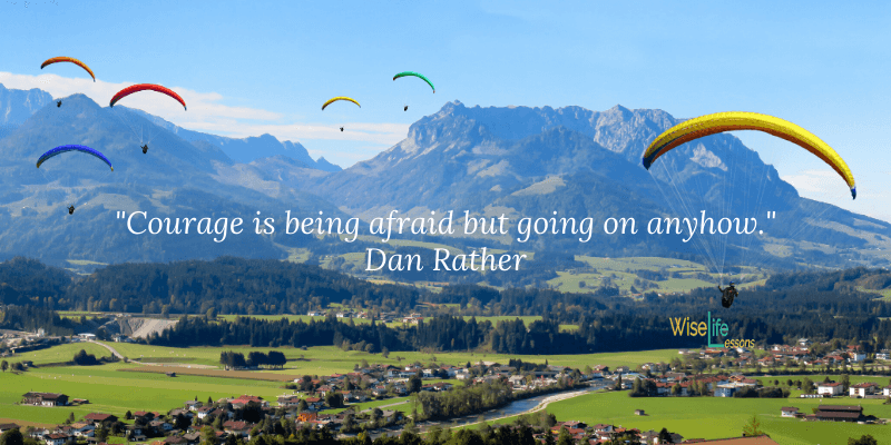 Courage is being afraid
