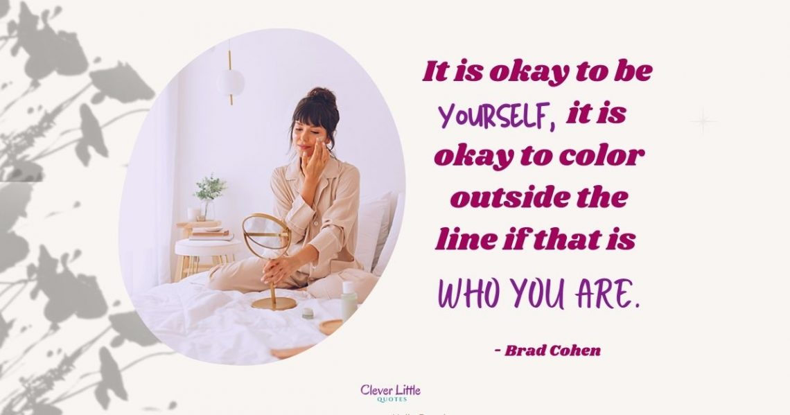 It is okay to be yourself