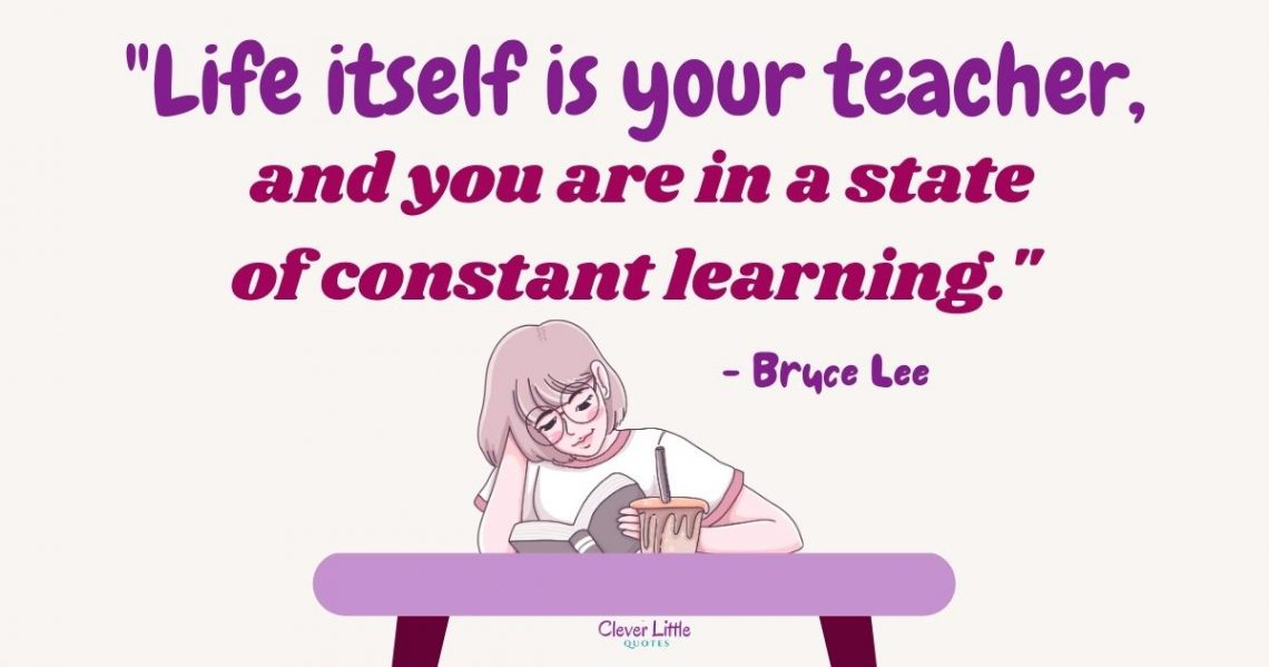 life itself is your teacher