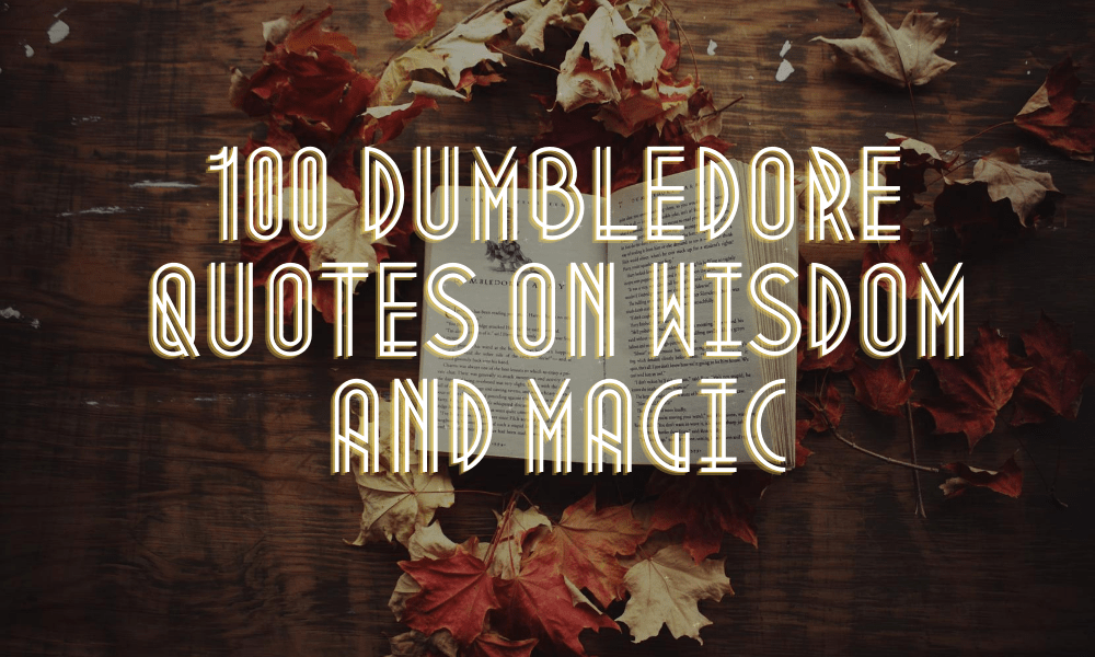 100 Dumbledore Quotes On Wisdom and Magic