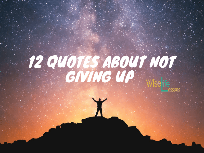 12 Quotes About Not Giving Up