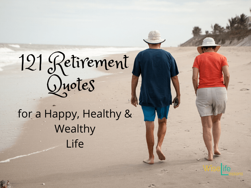121 Retirement Quotes for a Happy, Healthy and Wealthy Life