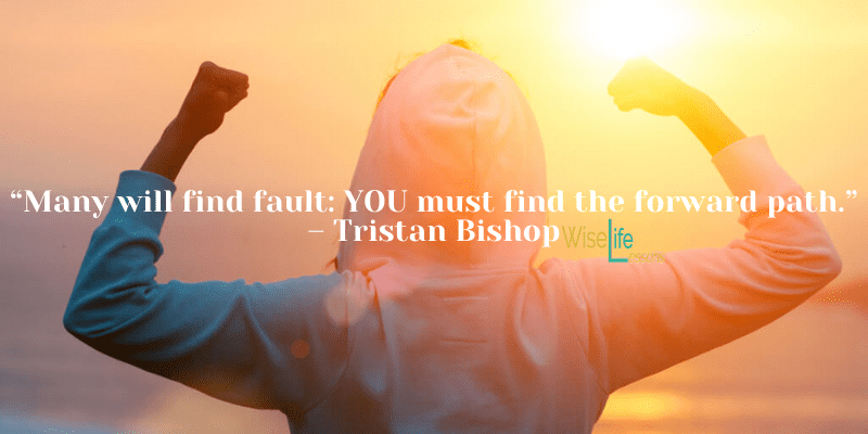 Many will find fault: YOU must find the forward path