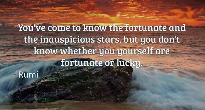 You've come to know the fortunate and the inauspicious stars, but you don't know whether you yourself are fortunate or lucky