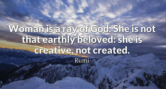 Woman is a ray of God. She is not that earthly beloved: she is creative, not created