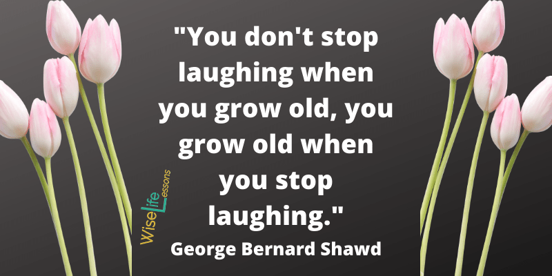 dont stop laughing grow old