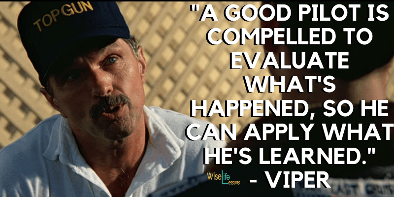 A good pilot is compelled to evaluate what's happened, so he can apply what he's learned
